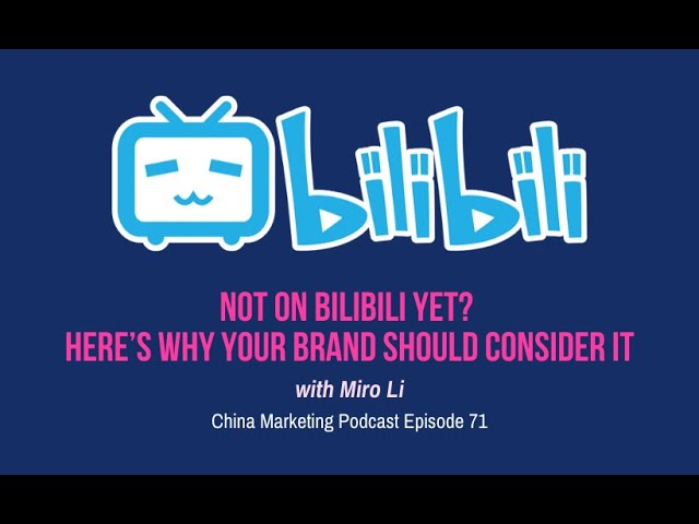 Podcast - Not on Bilibili yet? Here's why your brand should consider it.