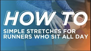 How To Stretch For Runners Who Sit All Day