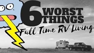 top 6 worst things about full time rv living 🚐 🙀 ⚡