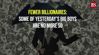 Fewer billionaires: Some of yesterday's big boys are no more so
