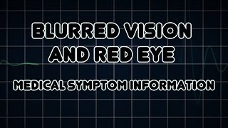 Blurred vision and Red eye (Medical Symptom)