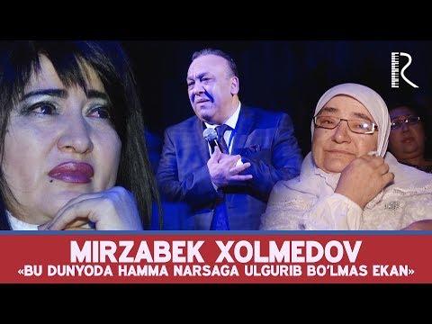 Mirzabek Xolmedov – «Bu dunyoda hamma narsaga ulgurib bo'lmas ekan»