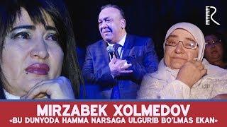 Mirzabek Xolmedov - «Bu dunyoda hamma narsaga ulgurib bo'lmas ekan»