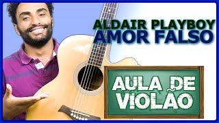 Baixar COMO TOCAR - Amor Falso - Aldair Playboy/Wesley Safadão/MC Kevinho