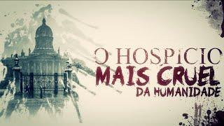 O HOSPICIO MAIS CRUEL DA HUMANIDADE