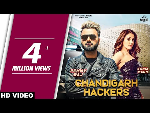 Chandigarh Hackers (Full Video) Remmy Raj Feat Sonia Mann | New Punjabi Song 2018 | White Hill Music