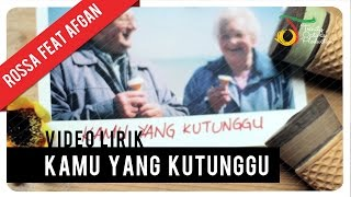 Video Rossa feat. Afgan - Kamu Yang Kutunggu | Video Lirik download MP3, 3GP, MP4, WEBM, AVI, FLV Maret 2018