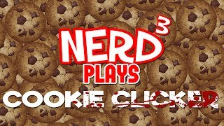 Nerd³ Plays... Cookie Clicker - More