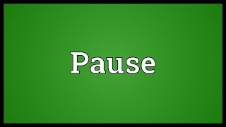 Pause Meaning