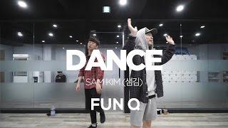 FUN Q | CHOREOGRAPHY CLASS | SAM KIM(샘김)- DANCE | E DANCE STUDIO | 이댄스학원 | 얼반댄스