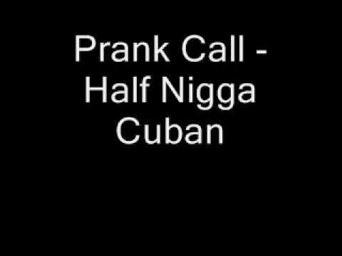 Prank Call - Half Nigga Cuban