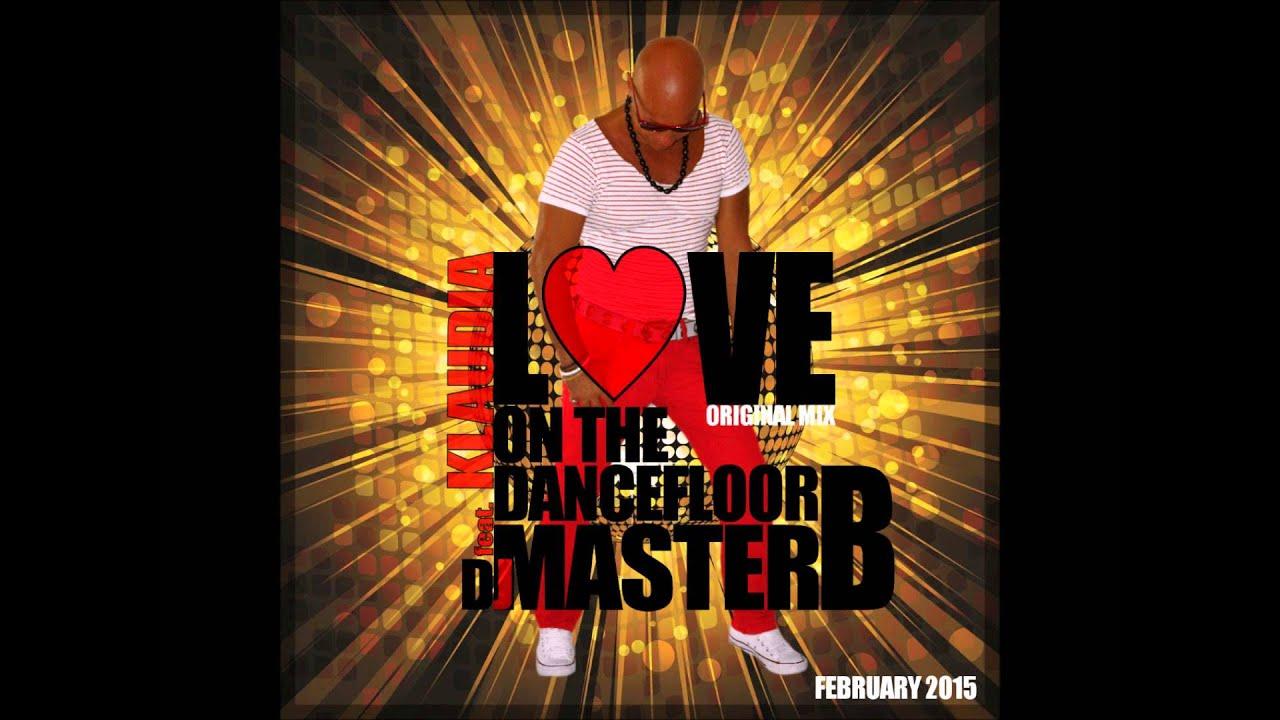 Dj master b feat klaudia love on dance floor original mix for 1234 get on the dance floor dj mix