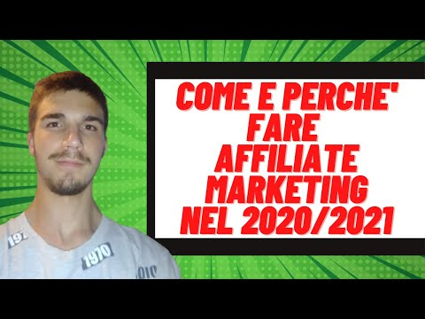Come e perchè fare AFFILIATE MARKETING nel 2020/2021