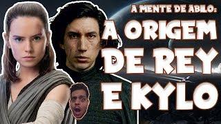 A Origem Secreta de Rey e Kylo Ren | A Mente de Abilo