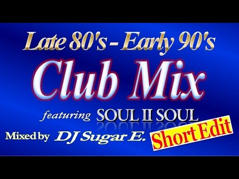 1989 - 1992 UK / US R&B Club Mix ft. Soul II Soul - DJ Sugar E. (reupload: short)