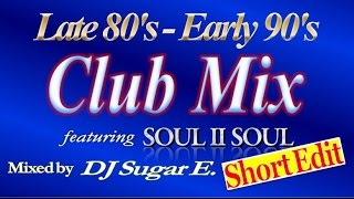 1989 - 1992 UK / US R&B Club Mix ft. Soul II Soul - DJ Sugar E. (reupload: short edit)