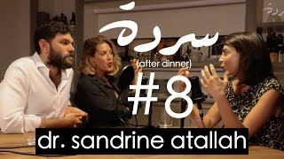 DR. SANDRINE ATALLAH: Sex & The Middle East | Sarde (after dinner) Podcast #8