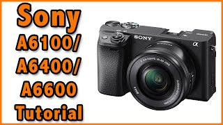 Sony A6100 / A6400 / A6600 Training Tutorial Video Overview Manual Video