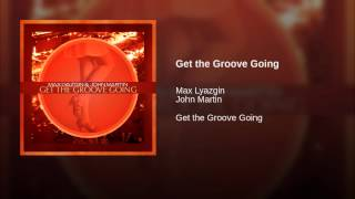 Get the Groove Going (Original Mix)