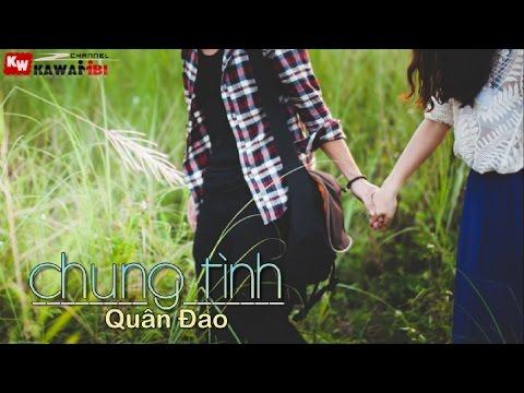 Chung Tình - Quân Đao [ Video Lyrics ]
