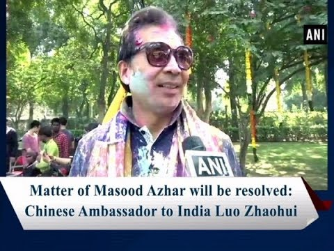 Matter of Masood Azhar will be resolved: Chinese Ambassador to India Luo Zhaohui Mp3
