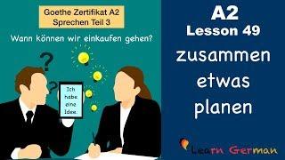 A2 - Lesson 49 | zusammen etwas planen | Goethe Zertifikat A2 | German for beginners