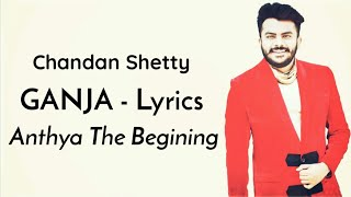 Chandan Shetty - Ganja Song (Lyric Video) | Anthya The Begining |
