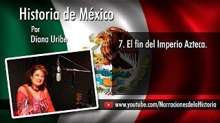 07. El fin del Imperio Azteca