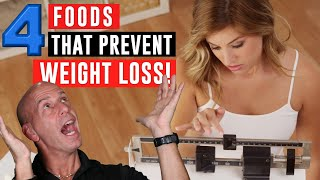 THE 4 WORST FOODS THAT PREVENT WEIGHT LOSS!