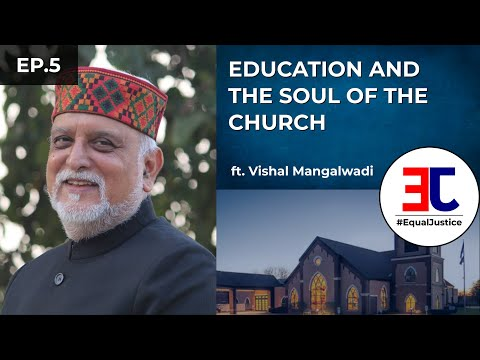 Education and the Soul of the Church ft. Vishal Mangalwadi | #EqualJustice | Ep. 5