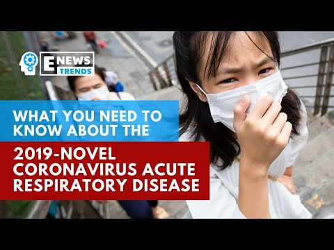 What you need to know about the 2019 novel coronavirus acute respiratory disease
