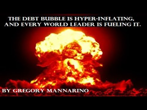 The Debt Bubble Is Hyper-Inflating, And Every World Leader Is Fueling It. By Gregory Mannarino