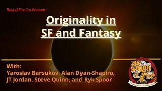 Originality in SF and Fantasy: A Panel with Yaroslav Barsukov, Allan Dyen-Shapiro, JD Jordan, Steve Quinn, and Ryk Spoor