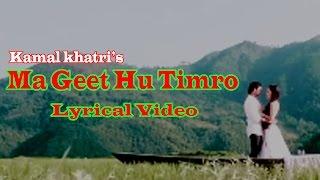 Kamal khatri & Simpal Kharel  Ma Geet hu Timro lyrical Video
