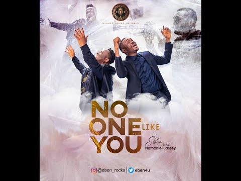 [MUSIC VIDEO] Eben – No One Like You Ft. Nathaniel Bassey