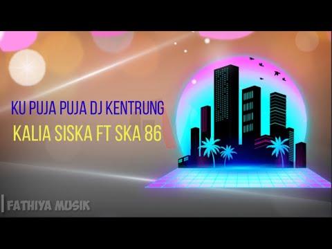 ku-puja-puja-  -dj-kentrung-  -kalia-siska-ft-ska-86-  -lirik