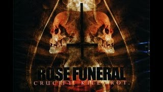 Rose Funeral Crucify Kill Rot Full Album HD