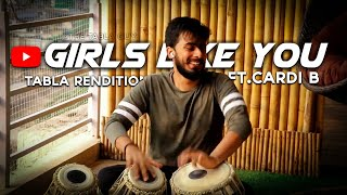 Maroon 5- Girls Like You ft.Cardi B Tabla Rendition
