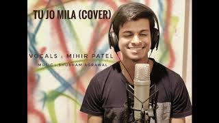 Tu Jo Mila - Cover by Mihir Patel