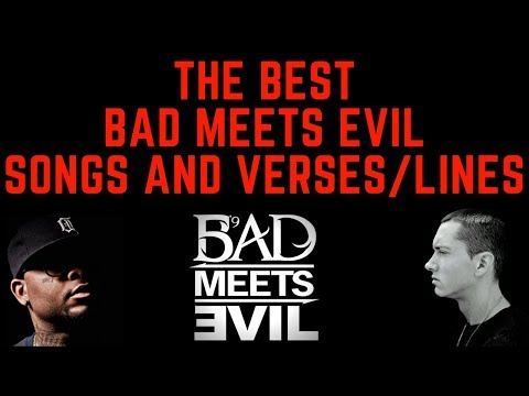 My favourite BAD MEETS EVIL SONGS & VERSES/LINES!
