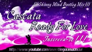 Cascada - Ready For Love (Skinny Mind Bootleg Mix) HD Audio Resimi
