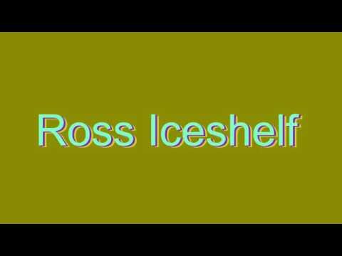 How to Pronounce Ross Iceshelf