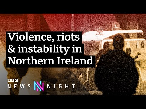 Northern Ireland violence: What's happening and why? - BBC Newsnight