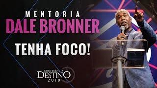 Dale Bronner - Tenha Foco! (Mentoria para Líderes - Conferência Destino)