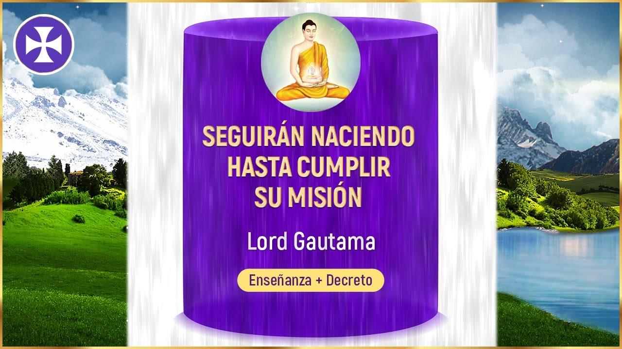 Seguirán naciendo hasta cumplir su misión | Lord Gautama