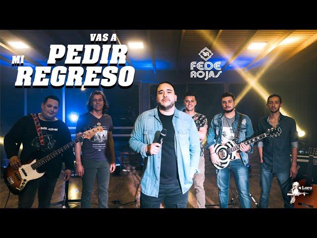 Vas a pedir mi regreso - Fede Rojas (Video Oficial)