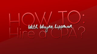 Wayne Lippman How to Hire a CPA (Certified Public Accountant)