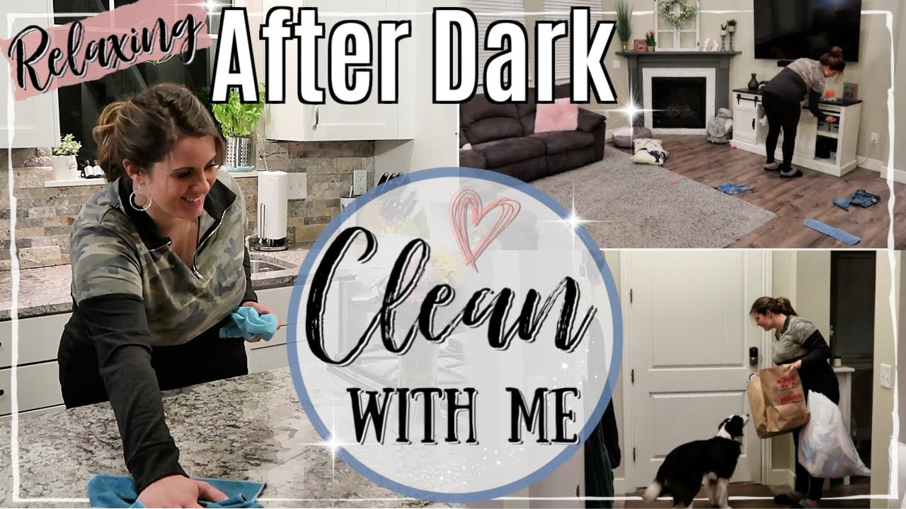 After Dark Clean With Me 2019 Relaxing Speed Cleaning Motivation Night Time Cleaning Routine