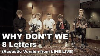 Why Don't We - 8 Letters (Acoustic Version from LINE LIVE)