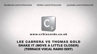 Lee Cabrera vs Thomas Gold - Shake It (Move A Little Closer) (Terrace Vocal Radio Edit)